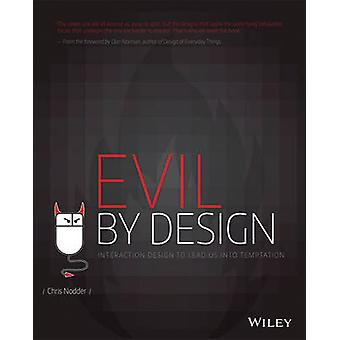 Evil by Design - Interaction Design to Lead Us into Temptation by Chri