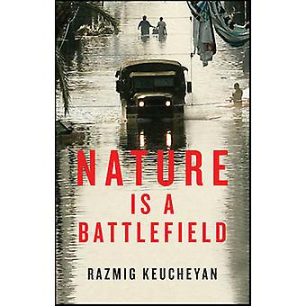 Nature is a Battlefield - Towards a Political Ecology by Razmig Keuche