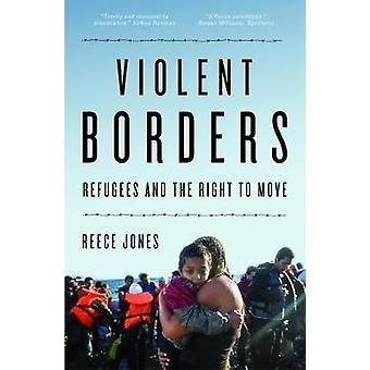 Voldelige grænser - flygtninge og retten til at flytte af Reece Jones - 9781