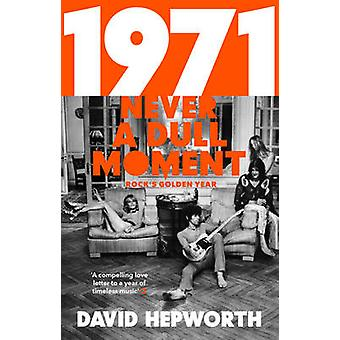 1971 - Never a Dull Moment - Rock's Golden Year by David Hepworth - 97