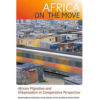 Africa on the Move - African Migration and Urbanisation by Marta Tiend