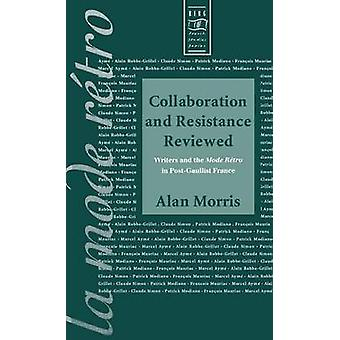 Collaboration and Resistance Reviewed Writers and la Mode Retro in PostGaullist France by Morris & Alan