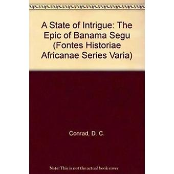 A State of Intrigue - Epic of Bamana Segu According to Tayiru Banbera