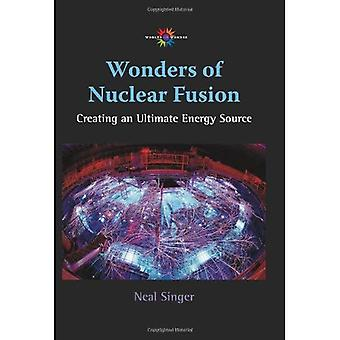 Wonders of Nuclear Fusion: Creating an Ultimate Energy Source
