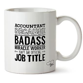 Hippowarehouse Accountant Because Badass Miracle Worker Isn'tAn Official Job Title Printed Mug Cup Ceramic 10oz