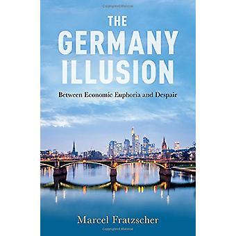Die Deutschland-Illusion - zwischen wirtschaftlichen Euphorie und Verzweiflung von Marcel