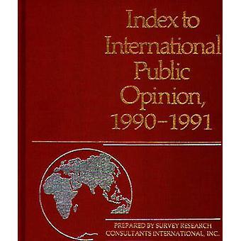 Index to International Public Opinion 19901991 by Hastings & Elizabeth Hann