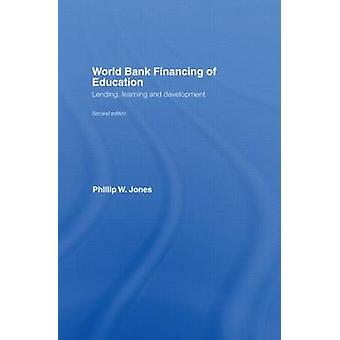 World Bank Financing of Education Lending Learning and Development by Jones & Phillip W.