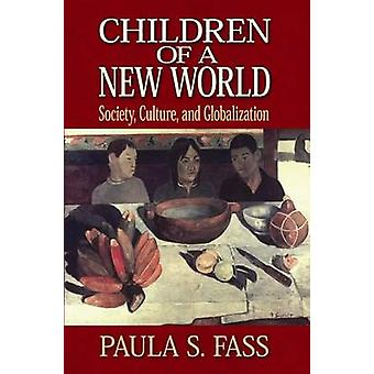 Children of a New World Society Culture and Globalization by Fass & Paula S.