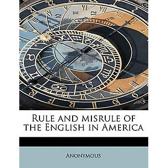 Rule and misrule of the English in America by Anonymous