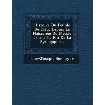 Histoire Du Peuple De Dieu Depuis La Naissance Du Messie Jusqu La Fin De La Synagogue... by Berruyer & IsaacJoseph