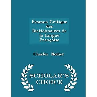 Examen Kritik des Dictionnaires De La Langue Franoise Gelehrte Wahl Edition von & Charles Nodier
