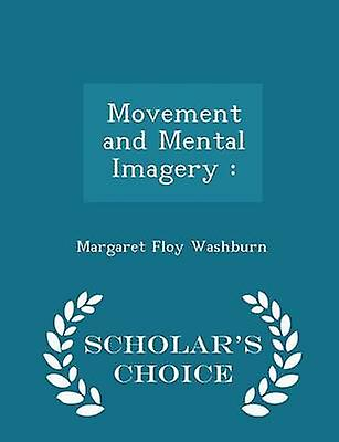 Movement and Mental Imagery   Scholars Choice Edition by Washburn & Margaret Floy