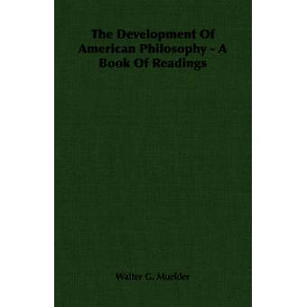 The Development Of American Philosophy  A Book Of Readings by Muelder & Walter G.
