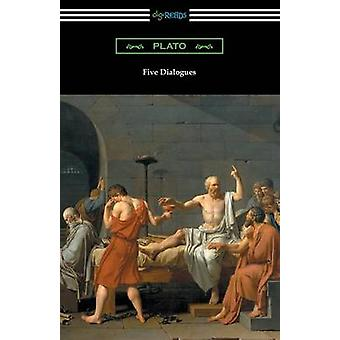 Five Dialogues Translated by Benjamin Jowett by Plato