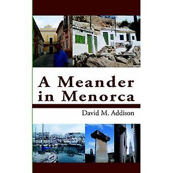 A Meander in Menorca by Addison & David M.