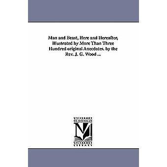Mennesker og dyr her og heretter illustrert av mer enn tre hundre opprinnelige anekdoter. av pastor J. G.... av tre & Johann Georg