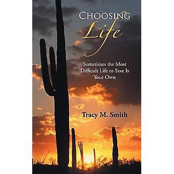 Escolher a vida às vezes a vida mais difícil para salvar é a sua própria por Smith & Tracy M.