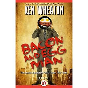 Bacon and Egg Man by Wheaton & Ken