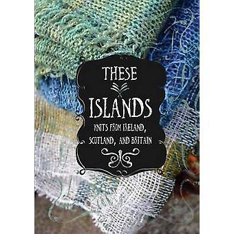 These Islands Knits from Ireland Scotland and Britain by Breitenfeldt & Sara