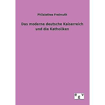 Das moderne deutsche Kaiserreich und die Katholiken Freimuth & Philalethes