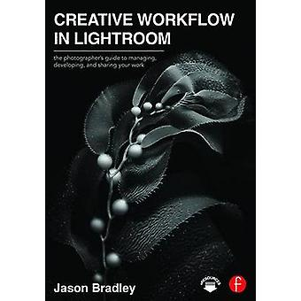 Creative Workflow in Lightroom - The Photographer's Guide to Managing