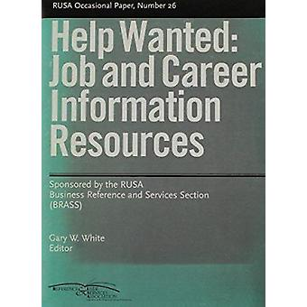 Help Wanted - Job and Career Information Resources by Gary W. White -