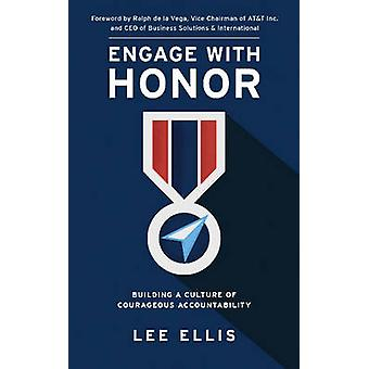 Engage with Honor - Building a Culture of Courageous Accountability by