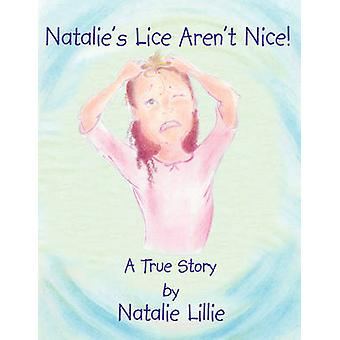 Natalie's Lice Aren't Nice! - A True Story by Natalie Lillie - Jan Gre