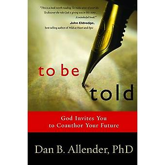 To be Told - Know Your Story - Shape Your Future by Dan Allender - 978