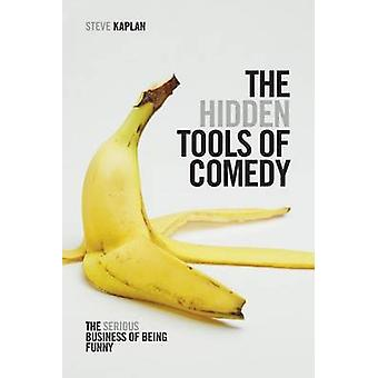 The Hidden Tools of Comedy - The Serious Business of Being Funny by St