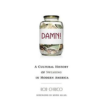 Damn! - A Cultural History of Swearing in Modern America by Rob Chiric