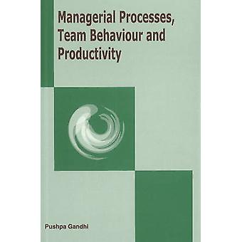 Managerial Processes - Team Behaviour & Productivity by Pushpa Gandhi
