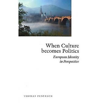 When Culture Becomes Politics - European Identity in Perspective by Th