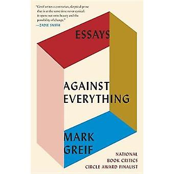 Against Everything - Essays by Mark Greif - 9781101971741 Book
