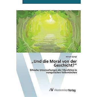 Und Die Moral von der Geschicht by Spiegl Miriam