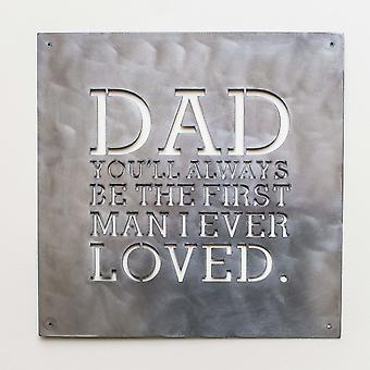 Dad you'll always be the first man i ever loved - metal cut sign 15x15in