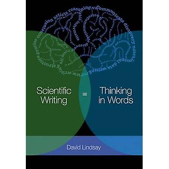 Scientific Writing  Thinking in Words  Thinking in Words by David Lindsay