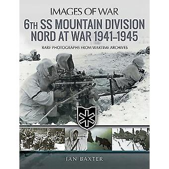 6e SS Mountain Division Nord in oorlog 19411945 door Ian Baxter