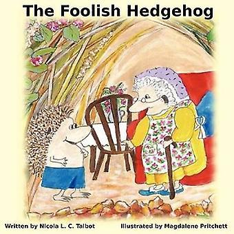 The Foolish Hedgehog by Talbot & Nicola L.C.