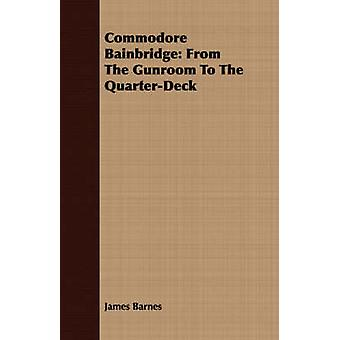 Commodore Bainbridge From The Gunroom To The QuarterDeck by Barnes & James