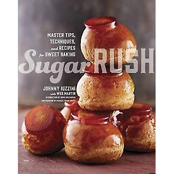 Sugar Rush  Master Tips Techniques and Recipes for Sweet Baking by Johnny Iuzzini & Wes Martin & Introduction by Dorie Greenspan
