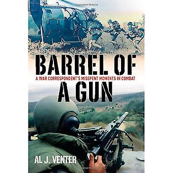 Barrel Of A Gun: Misspent Moments in Combat - A War Correspondent s View from the Front Line