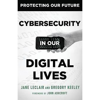 Cybersecurity in Our Digital Lives by LeClair & Jane