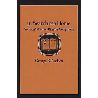 Auf der Suche nach einem Zuhause NineteenthCentury Wendish Immigration von Nielsen & George R.