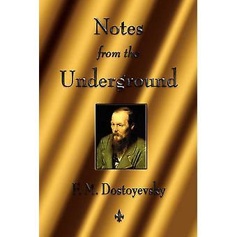 Notes from the Underground by Dostoyevsky & Fyodor