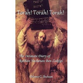 Torah Torah Torah the Intimate Diary of Rabban Yochanan BenZakkai by Shoham & Shlomo Giora