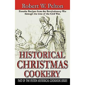 Historical Christmas Cookery by Pelton & Robert W.