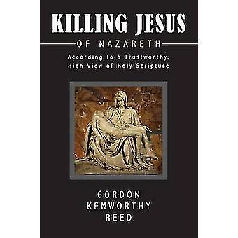 Killing Jesus of Nazareth by Reed & Gordon Kenworthy