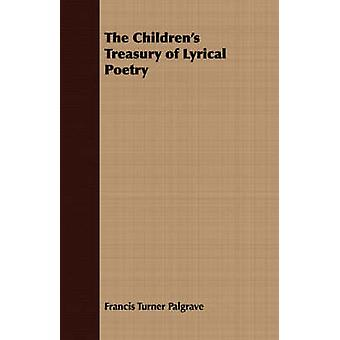 The Childrens Treasury of Lyrical Poetry by Turner Palgrave & Francis